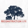 Reconstruction Life